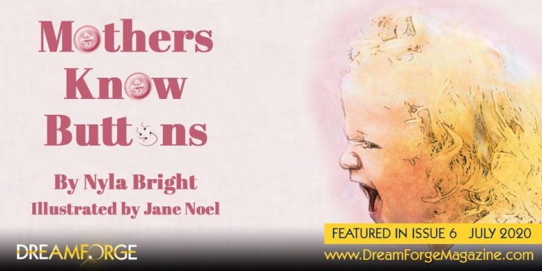 Banner for the short story Mothers Know Buttons, illistrated by Jane Noel in Dreamforge Magazine, july 2020